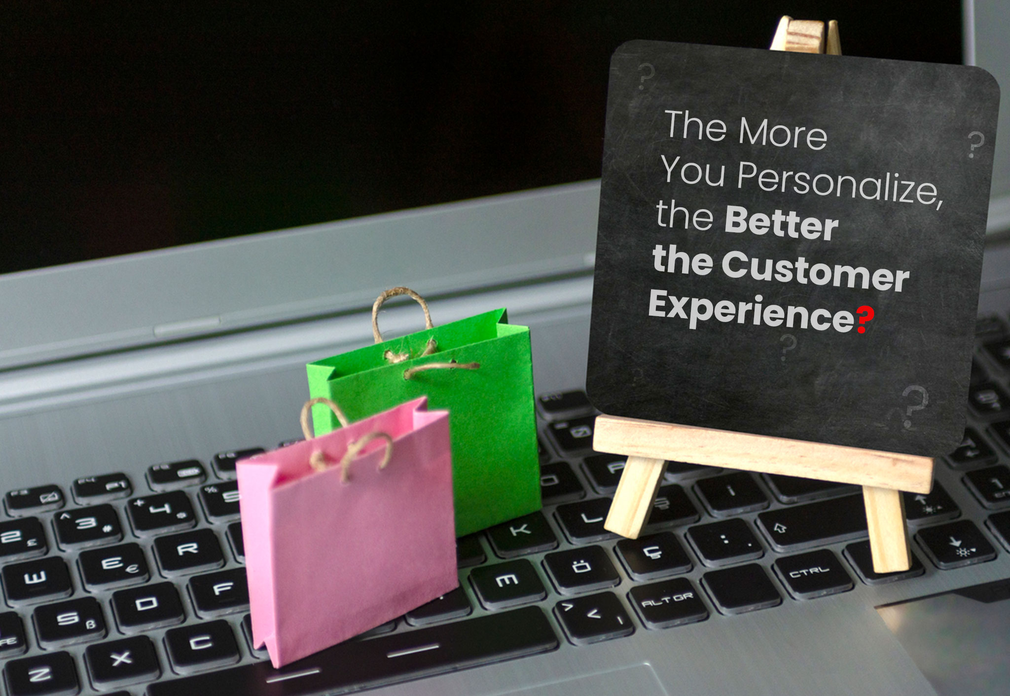 The More You Personalize, the Better the Customer Experience – True or False?